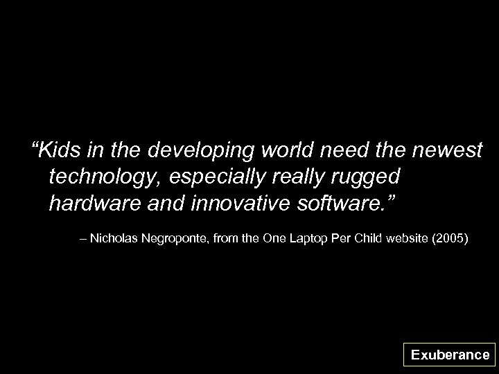 """""""Kids in the developing world need the newest technology, especially really rugged hardware and"""