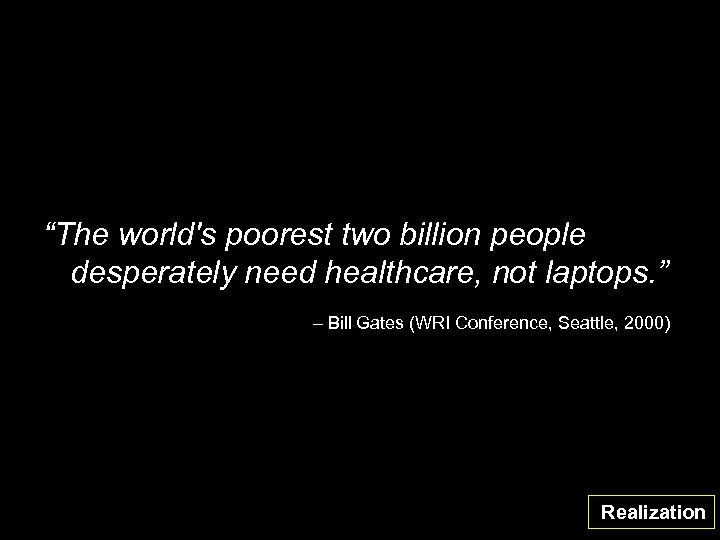 """""""The world's poorest two billion people desperately need healthcare, not laptops. """" – Bill"""