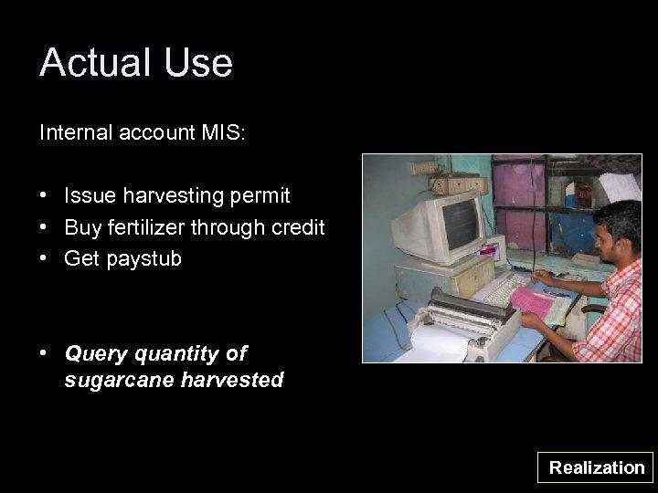 Actual Use Internal account MIS: • Issue harvesting permit • Buy fertilizer through credit