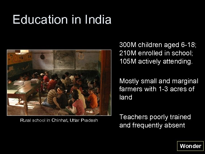 Education in India 300 M children aged 6 -18; 210 M enrolled in school;