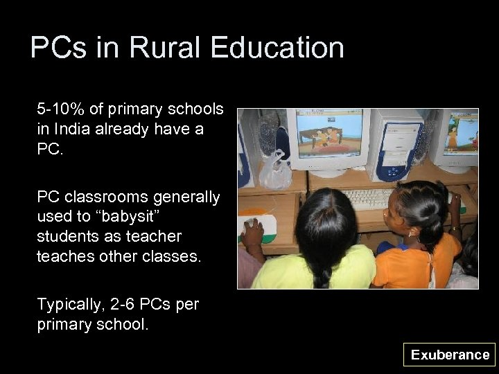 PCs in Rural Education 5 -10% of primary schools in India already have a