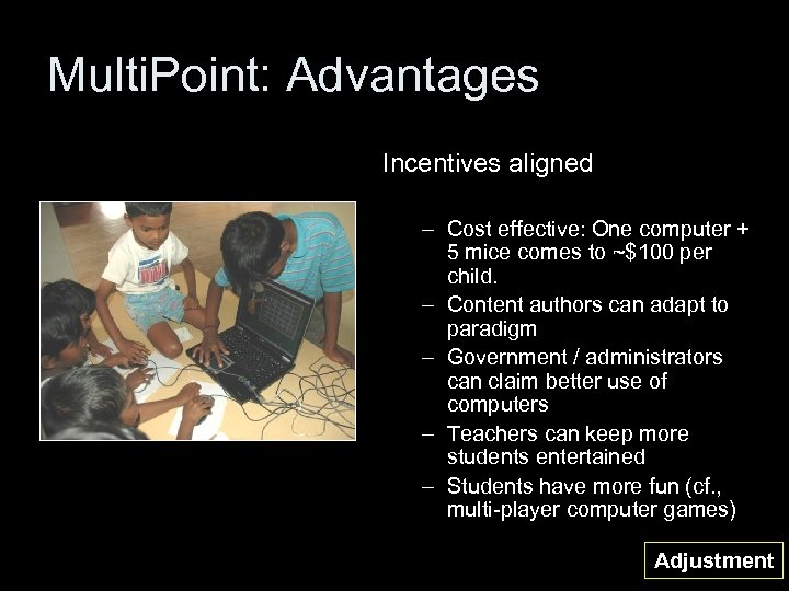 Multi. Point: Advantages Incentives aligned – Cost effective: One computer + 5 mice comes