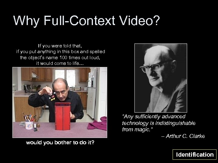 Why Full-Context Video? If you were told that, if you put anything in this