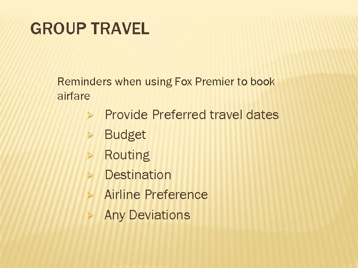 GROUP TRAVEL Reminders when using Fox Premier to book airfare Ø Ø Ø Provide