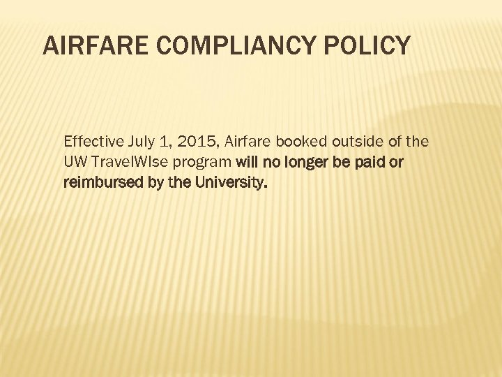 AIRFARE COMPLIANCY POLICY Effective July 1, 2015, Airfare booked outside of the UW Travel.
