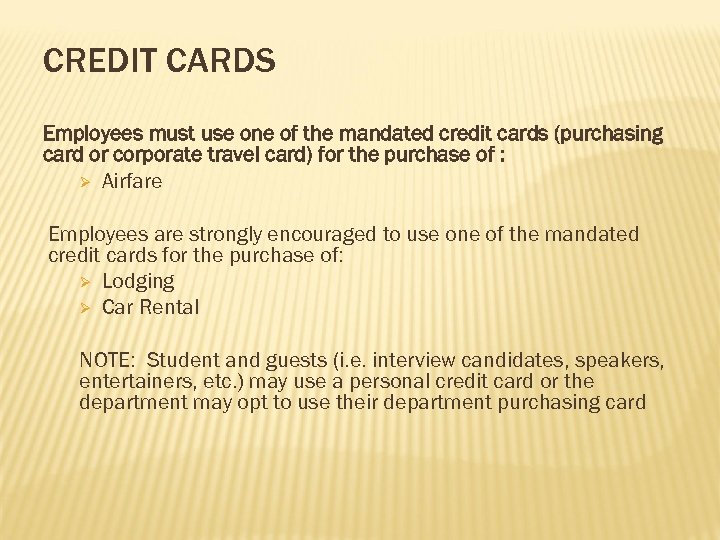 CREDIT CARDS Employees must use one of the mandated credit cards (purchasing card or
