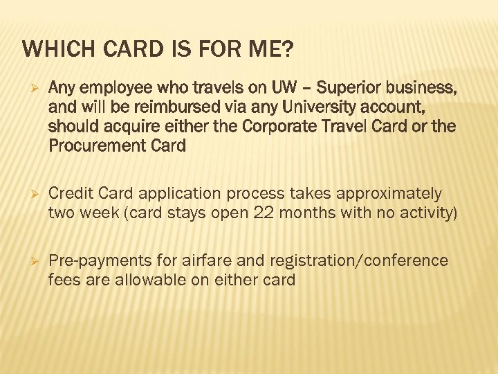 WHICH CARD IS FOR ME? Ø Any employee who travels on UW – Superior