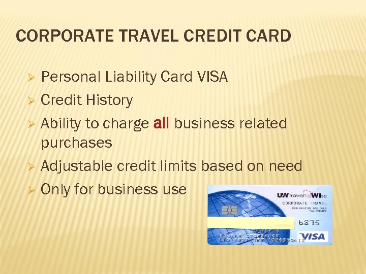 CORPORATE TRAVEL CREDIT CARD Personal Liability Card VISA Ø Credit History Ø Ability to