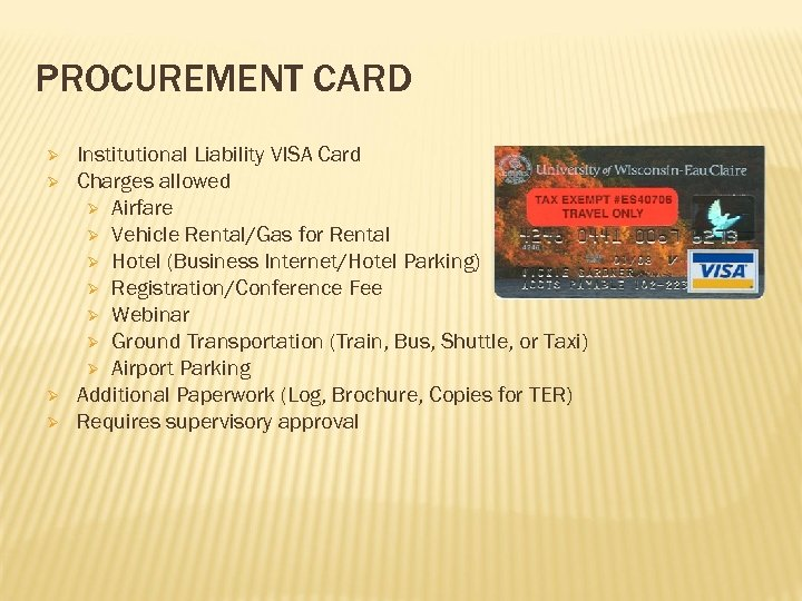 PROCUREMENT CARD Ø Ø Institutional Liability VISA Card Charges allowed Ø Airfare Ø Vehicle