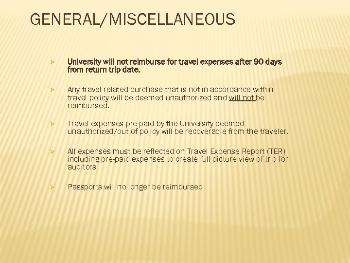 GENERAL/MISCELLANEOUS Ø University will not reimburse for travel expenses after 90 days from return