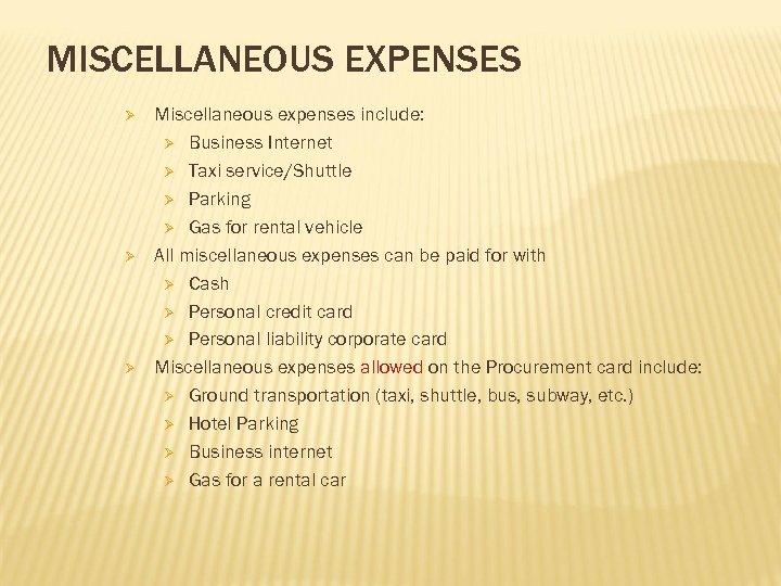 MISCELLANEOUS EXPENSES Ø Ø Ø Miscellaneous expenses include: Ø Business Internet Ø Taxi service/Shuttle