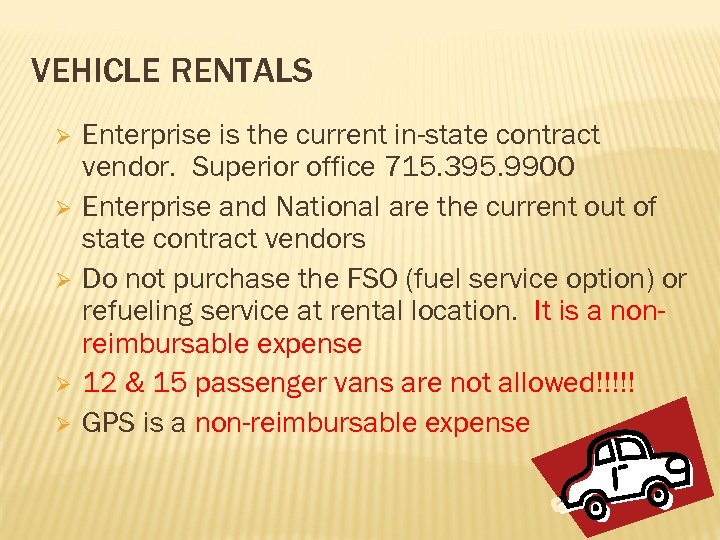VEHICLE RENTALS Ø Ø Ø Enterprise is the current in-state contract vendor. Superior office