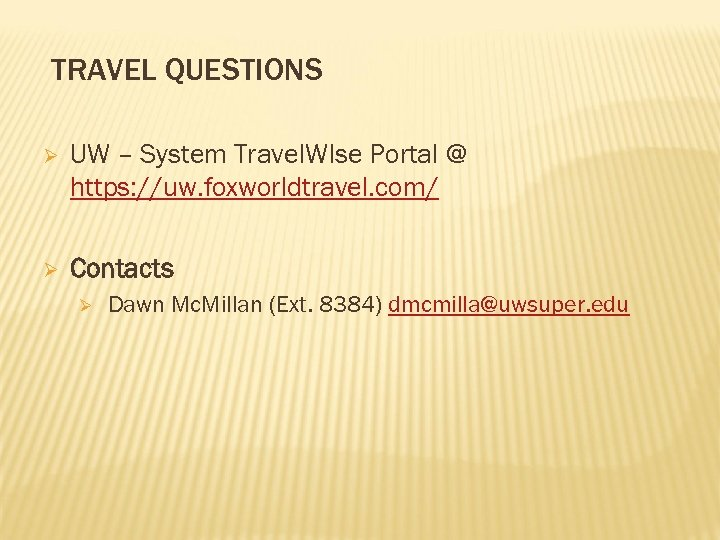 TRAVEL QUESTIONS Ø UW – System Travel. WIse Portal @ https: //uw. foxworldtravel. com/