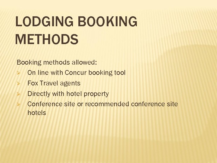 LODGING BOOKING METHODS Booking methods allowed: Ø On line with Concur booking tool Ø