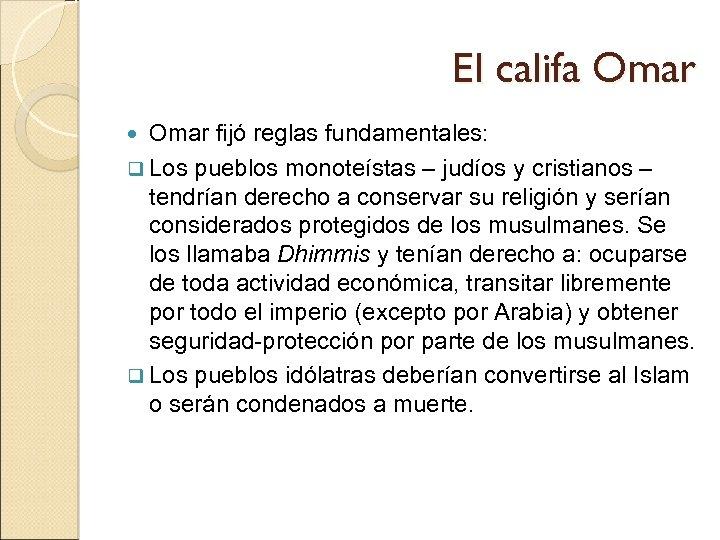 El califa Omar fijó reglas fundamentales: q Los pueblos monoteístas – judíos y cristianos