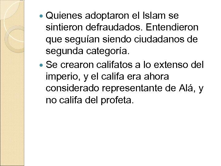 Quienes adoptaron el Islam se sintieron defraudados. Entendieron que seguían siendo ciudadanos de segunda