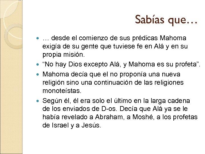 Sabías que… … desde el comienzo de sus prédicas Mahoma exigía de su gente