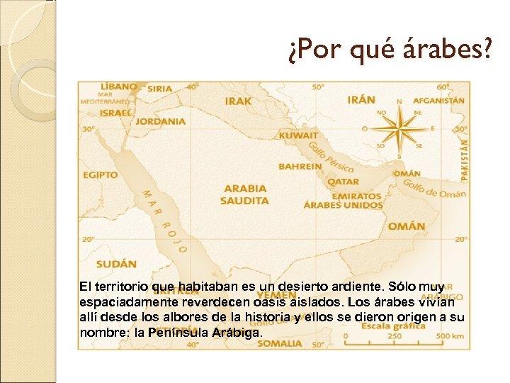 ¿Por qué árabes? El territorio que habitaban es un desierto ardiente. Sólo muy espaciadamente