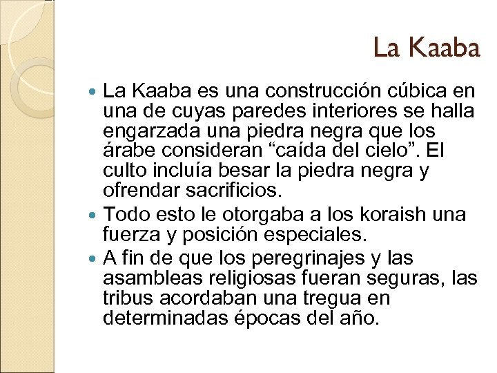 La Kaaba es una construcción cúbica en una de cuyas paredes interiores se halla