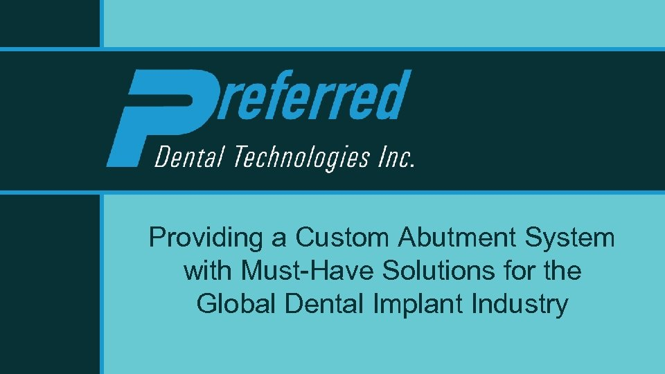 Providing a Custom Abutment System with Must-Have Solutions for the Global Dental Implant Industry