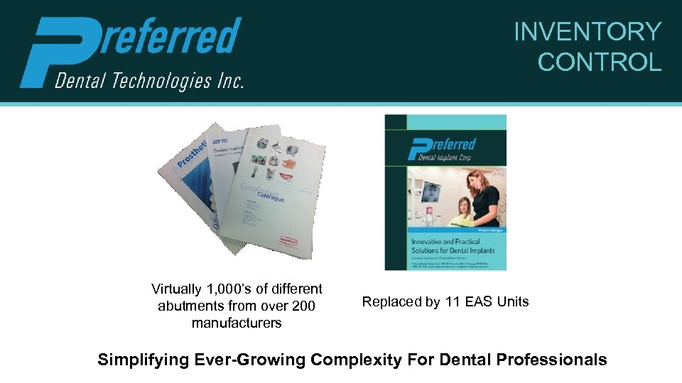 INVENTORY CONTROL Virtually 1, 000's of different abutments from over 200 manufacturers Replaced by