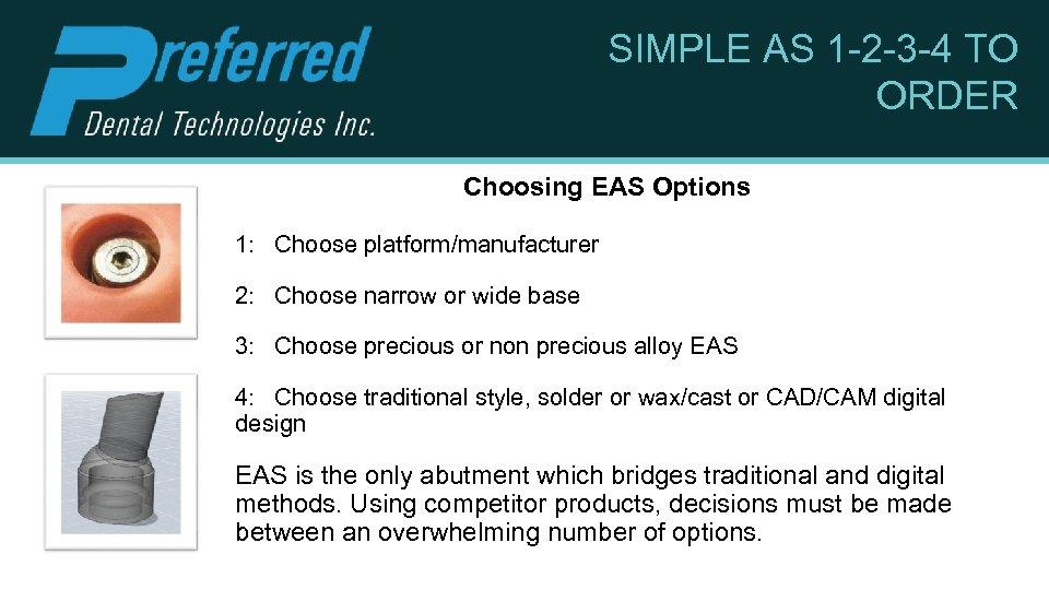 SIMPLE AS 1 -2 -3 -4 TO ORDER Choosing EAS Options 1: Choose platform/manufacturer