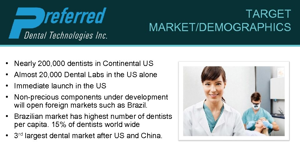 TARGET MARKET/DEMOGRAPHICS • • Nearly 200, 000 dentists in Continental US Almost 20, 000