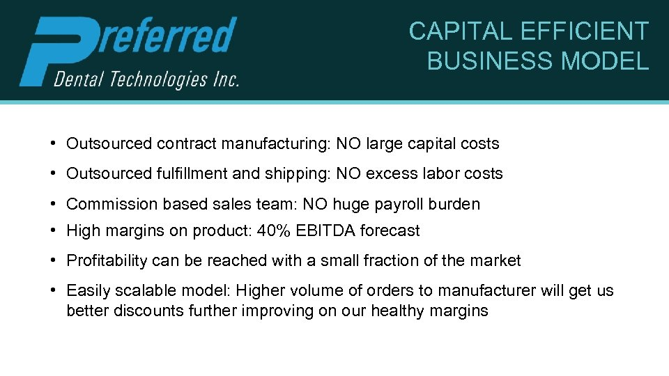 CAPITAL EFFICIENT BUSINESS MODEL • Outsourced contract manufacturing: NO large capital costs • Outsourced