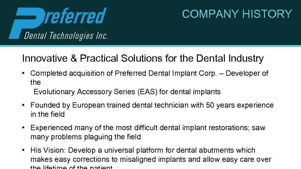 COMPANY HISTORY Innovative & Practical Solutions for the Dental Industry • Completed acquisition of