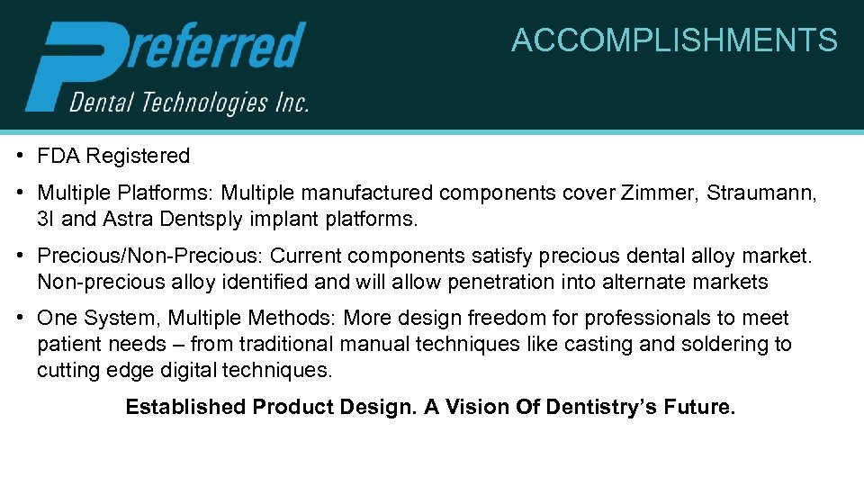 ACCOMPLISHMENTS • FDA Registered • Multiple Platforms: Multiple manufactured components cover Zimmer, Straumann, 3