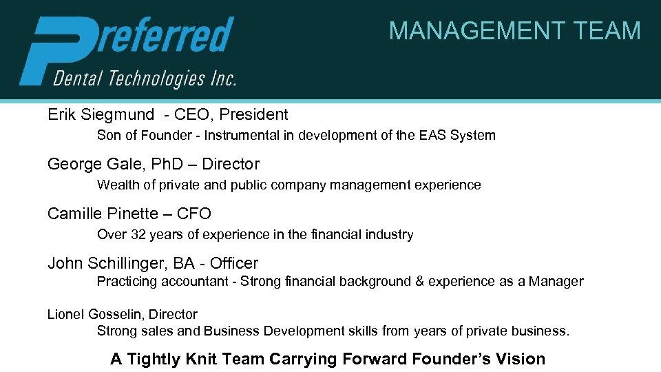 MANAGEMENT TEAM Erik Siegmund - CEO, President Son of Founder - Instrumental in development