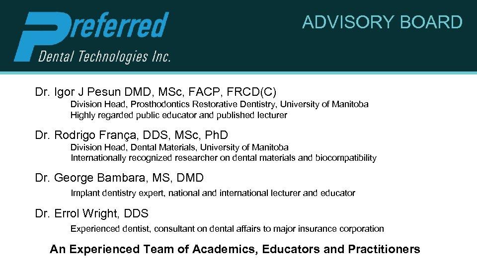 ADVISORY BOARD Dr. Igor J Pesun DMD, MSc, FACP, FRCD(C) Division Head, Prosthodontics Restorative