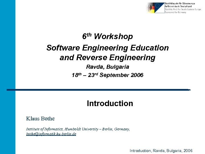 6 th Workshop Software Engineering Education and Reverse Engineering Ravda, Bulgaria 18 th –