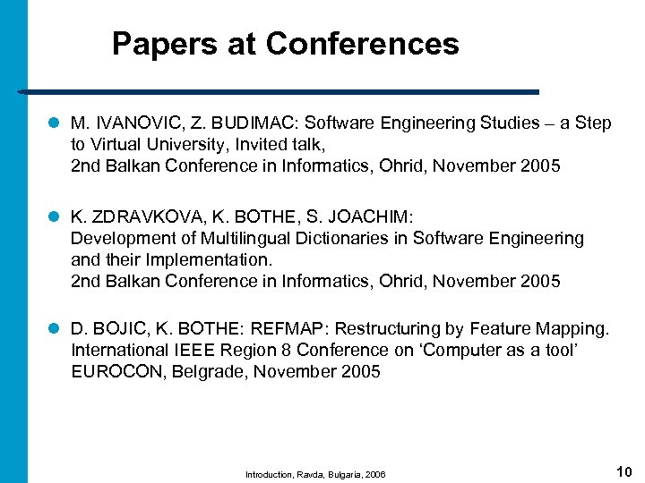 Papers at Conferences l M. IVANOVIC, Z. BUDIMAC: Software Engineering Studies – a Step