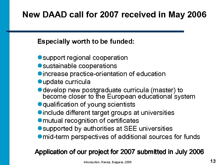 New DAAD call for 2007 received in May 2006 Especially worth to be funded: