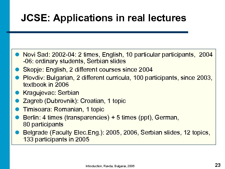 JCSE: Applications in real lectures l Novi Sad: 2002 -04: 2 times, English, 10