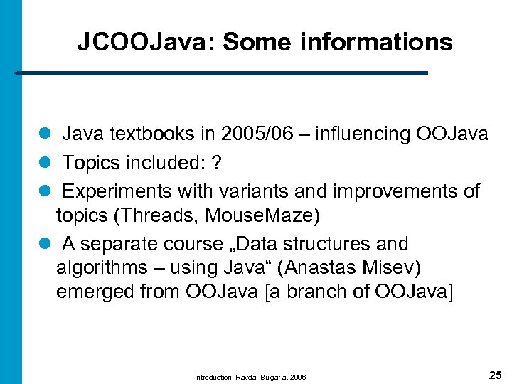 JCOOJava: Some informations l Java textbooks in 2005/06 – influencing OOJava l Topics included: