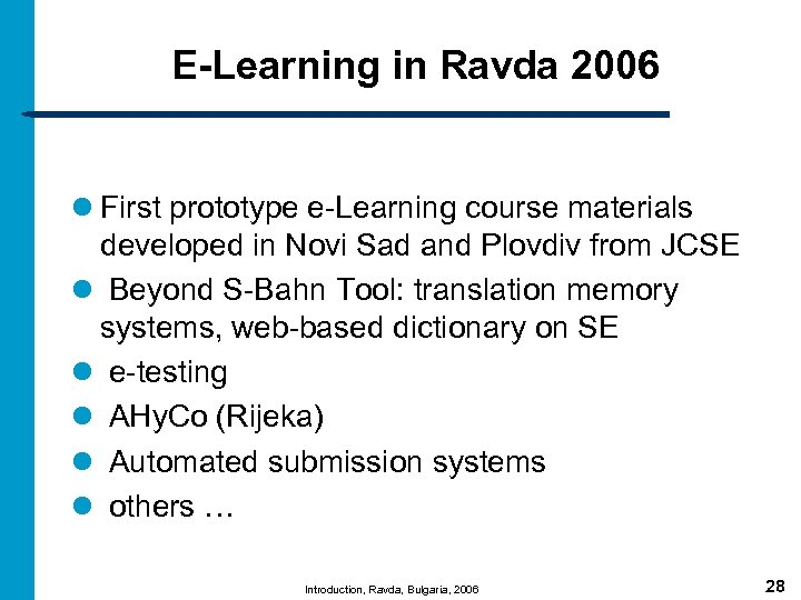 E-Learning in Ravda 2006 l First prototype e-Learning course materials developed in Novi Sad