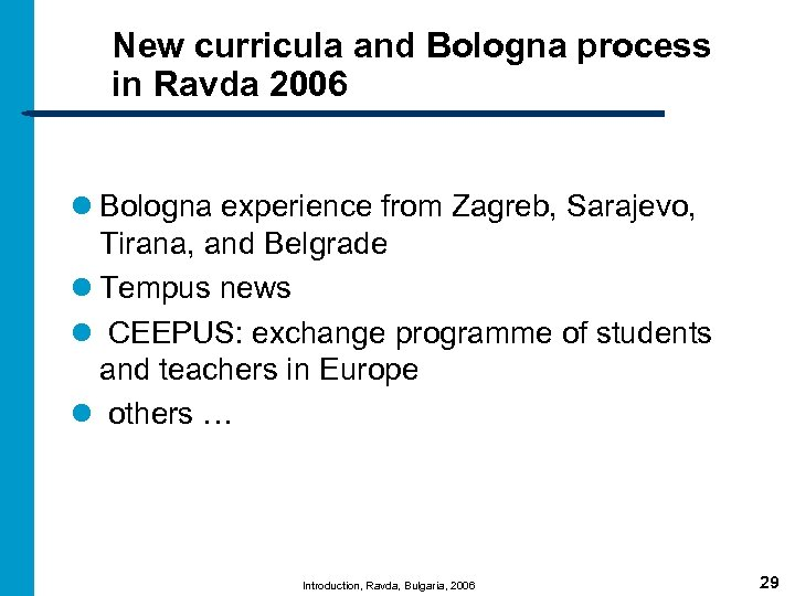New curricula and Bologna process in Ravda 2006 l Bologna experience from Zagreb, Sarajevo,