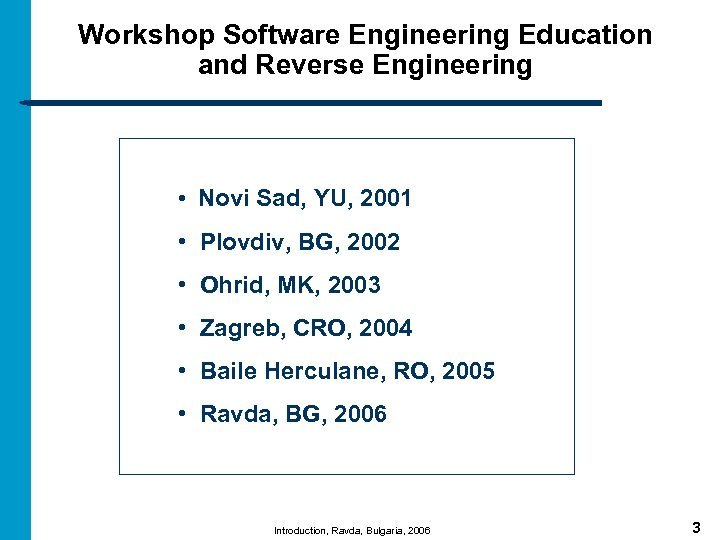 Workshop Software Engineering Education and Reverse Engineering • Novi Sad, YU, 2001 • Plovdiv,