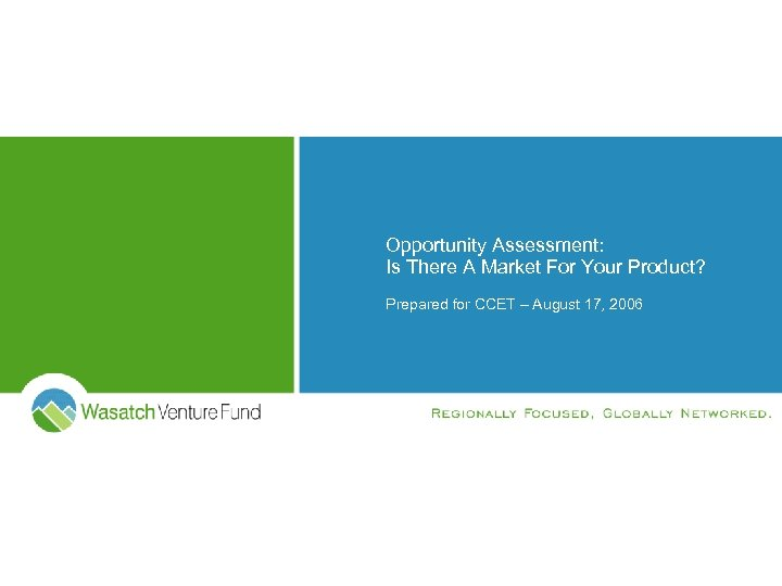 Opportunity Assessment: Is There A Market For Your Product? Prepared for CCET – August