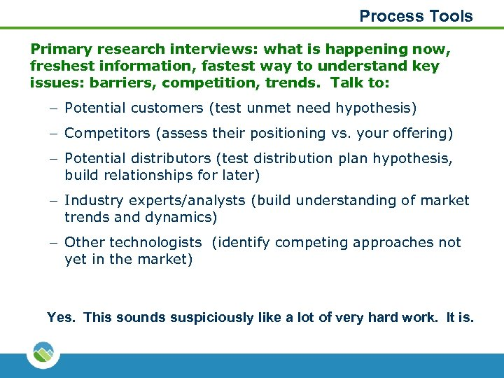 Process Tools Primary research interviews: what is happening now, freshest information, fastest way to
