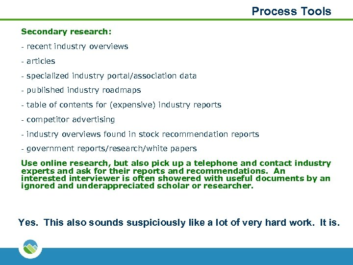 Process Tools Secondary research: - recent industry overviews - articles - specialized industry portal/association