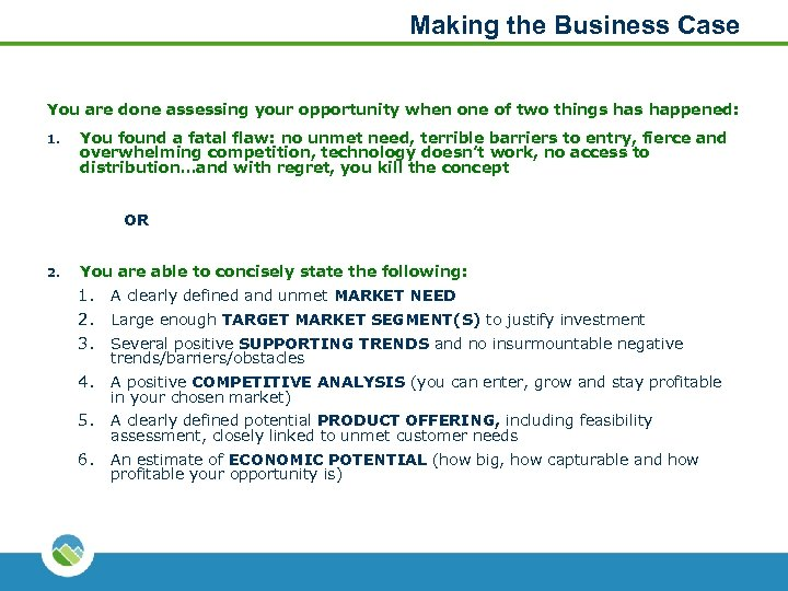 Making the Business Case You are done assessing your opportunity when one of two