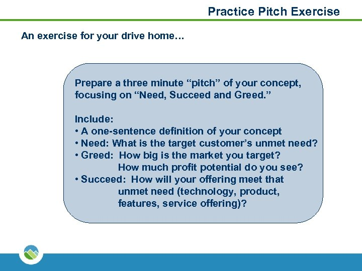 """Practice Pitch Exercise An exercise for your drive home… Prepare a three minute """"pitch"""""""