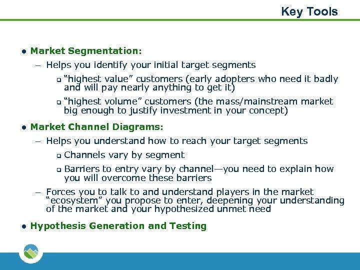 Key Tools l Market Segmentation: – Helps you identify your initial target segments q