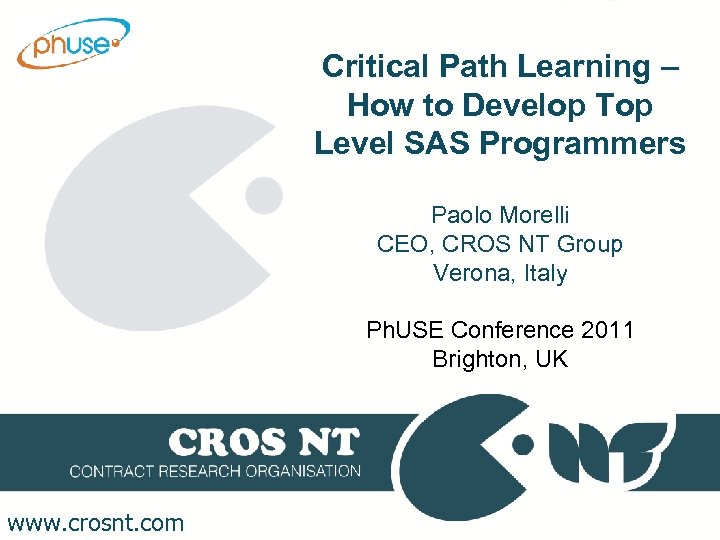 Critical Path Learning – How to Develop Top Level SAS Programmers Paolo Morelli CEO,