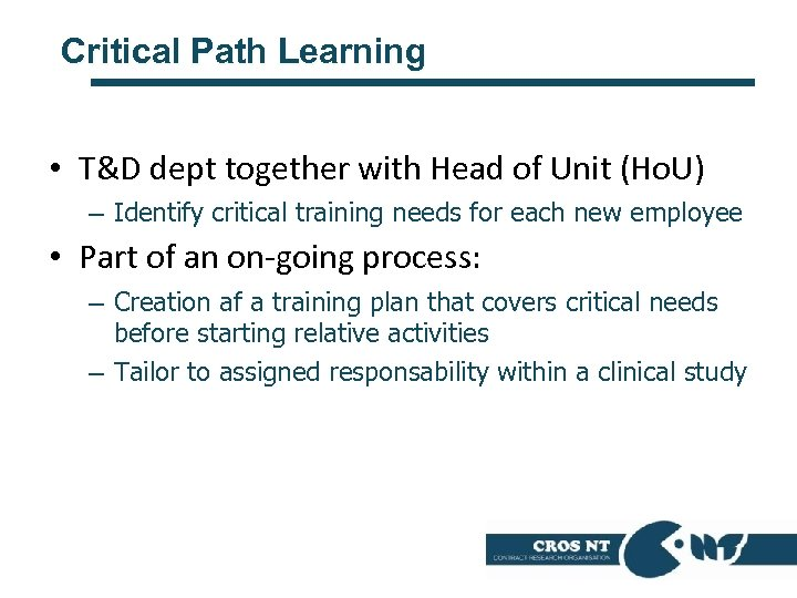 Critical Path Learning • T&D dept together with Head of Unit (Ho. U) –