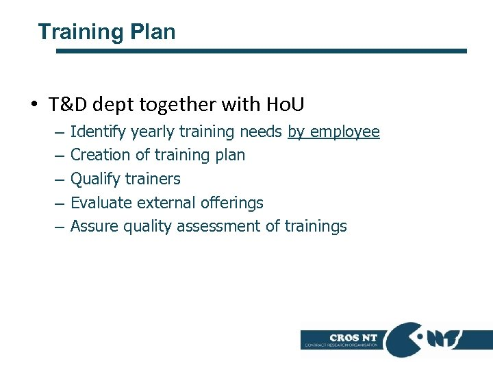 Training Plan • T&D dept together with Ho. U – – – Identify yearly