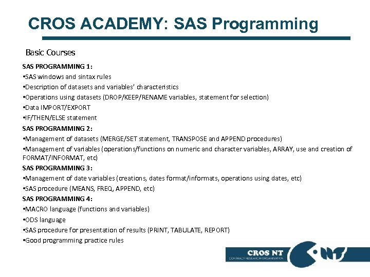 CROS ACADEMY: SAS Programming Basic Courses SAS PROGRAMMING 1: • SAS windows and sintax